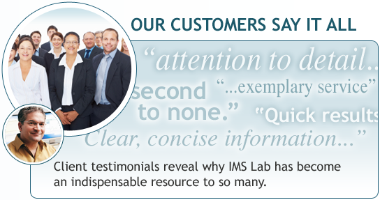 Client testimonials reveal why IMS Lab has become an indespensable resource to so many.